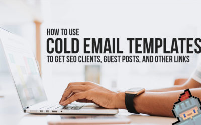 Using Cold Email Templates for Getting SEO Clients, Guest Posts, and Other Links