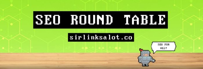 SEO Round Table - SirLinksalot